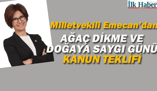 """Milletvekili Emecan'dan """"Ağaç Dikme Ve Doğaya Saygı Günü"""" Kanun Teklifi"""