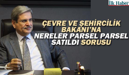 """İyi Parti'li Çıray'dan Çevre ve Şehircilik Bakanı Kurum'a """"Nereler Parsel Parsel Satıldı"""" Sorusu"""