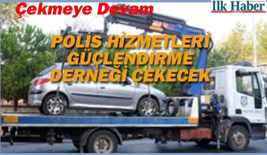 Araçları Polis Güçlendirme Derneği Çekecek
