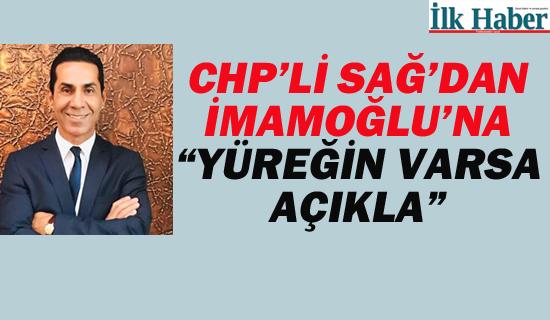 """CHP'li Sağ'dan İmamoğlu'na """"Yüreğin Varsa Açıkla"""""""