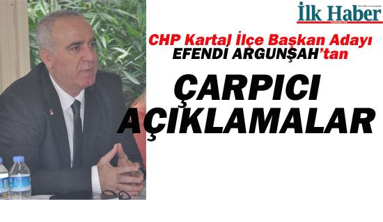 CHP Kartal İlçe Başkan Adayı Argunşah'tan Çarpıcı Açıklamalar