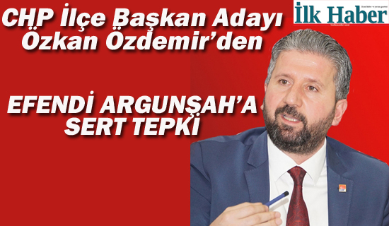 CHP Kartal İlçe Başkan Adayı Özkan Özdemir'den Efendi Argunşah'a Sert Tepki