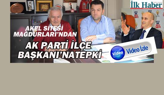 AKEL Sitesi Mağdurları'ndan Ak Parti İlçe Başkanı'na Tepki