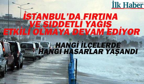 İSTANBUL'DA FIRTINA VE ŞİDDETLİ YAĞIŞ ETKİLİ OLMAYA DEVAM EDİYOR