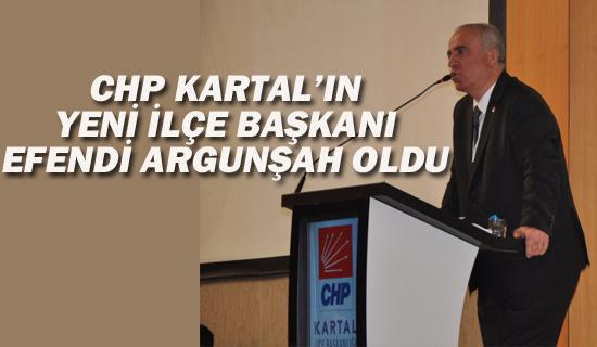 CHP Kartal'ın Yeni İlçe Başkanı Efendi Argunşah Oldu