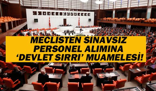 """Meclisten Sınavsız Personel Alımına """"Devlet Sırrı"""" Muamelesi"""