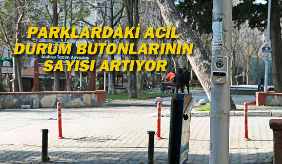 PARKLARDAKİ ACİL DURUM BUTONLARININ SAYISI ARTIYOR