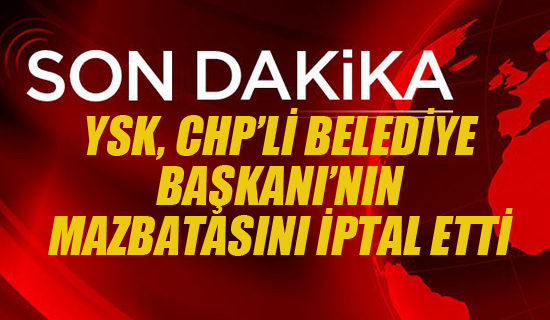 YSK,CHP'li Belediye Başkanı'nın Mazbatası İptal Etti