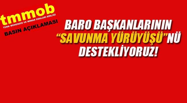 """TMMOB """"Baro Başkanlarının """"Savunma Yürüyüşünü"""" Destekliyoruz!"""