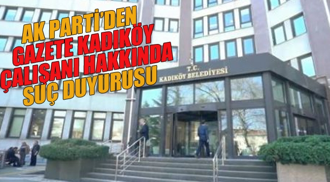 """Ak Parti'den, """"Gazete Kadıköy"""" Çalışanı Hakkında Suç Duyurusu"""