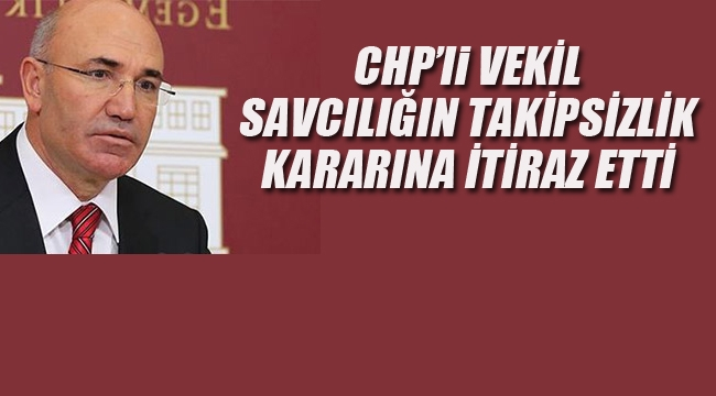 CHP'li Vekil, Savcılığın Takipsizlik Kararına İtiraz Etti