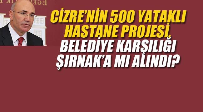 Cizre'nin 500 Yataklı Hastane Projesi Belediye Karşılığı Şırnak'a mı Alındı?