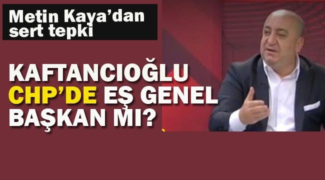 """Metin Kaya """"Kaftancıoğlu CHP'de Eş Genel Başkan Mı?"""