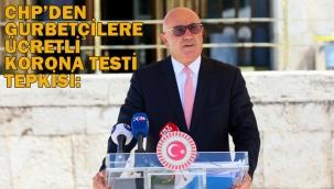 CHP'den Gurbetçilere Ücretli Korona Testi Tepkisi