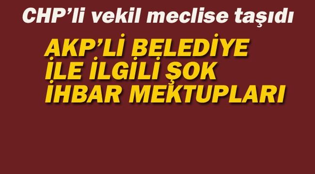 AKP'li Belediyeyle İlgili Şok İhbar Mektupları!