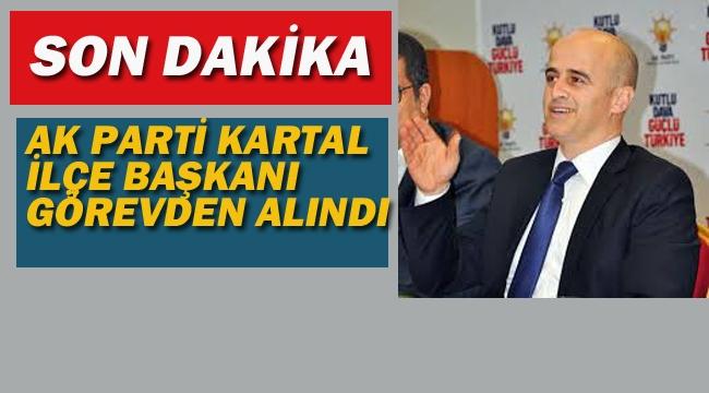 Ak Parti Kartal İlçe Başkanı Görevden Alındı