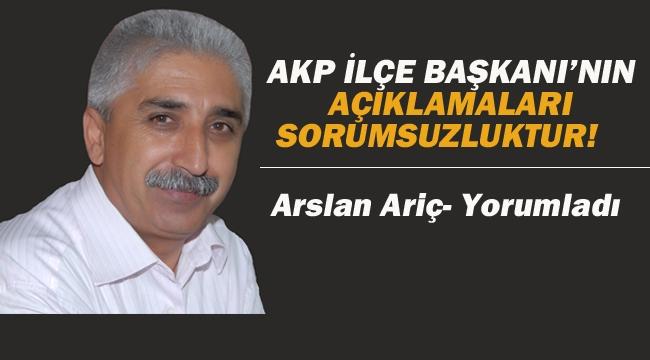 AKP İlçe Başkanı'nın Açıklamaları Sorumsuzluktur!