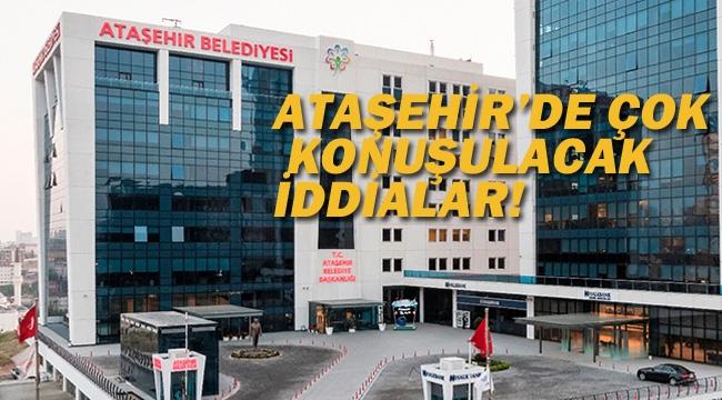 Ataşehir'de Çok Konuşulacak İddialar!