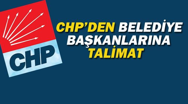 CHP'den Belediye Başkanlarına Talimat