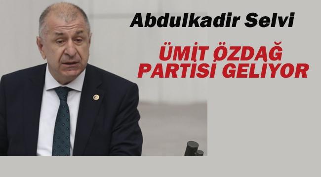 """Abdulkadir Selvi """"Ümit Özdağ Partisi Geliyor"""""""