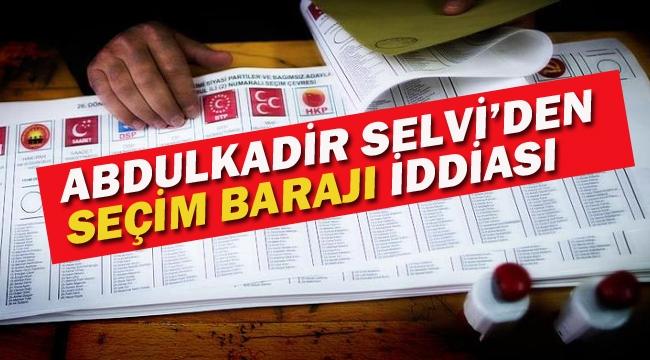 Abdulkadir Selvi'den Seçim Barajı İddiası