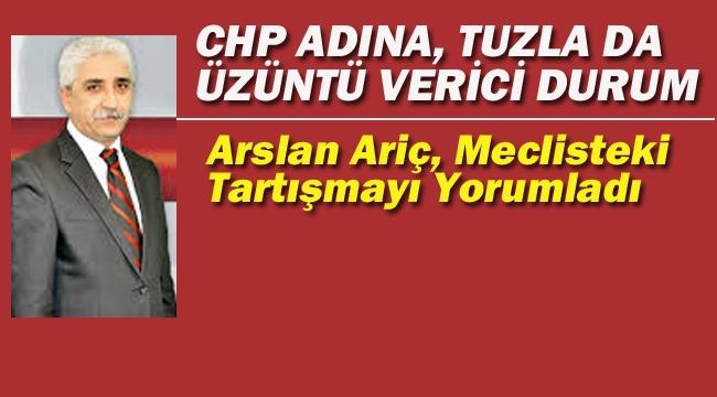 """Ariç """"CHP Adına, Tuzla'da Üzüntü Verici Durum"""""""