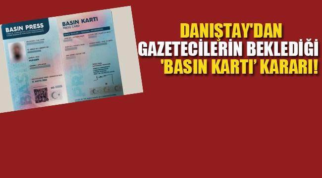 Danıştay'dan Gazetecilerin Beklediği 'Basın Kartı' Kararı!