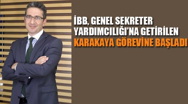 İBB, Genel Sekreter Yardımcılığı'na Atanan Karakaya, Göreve Başladı