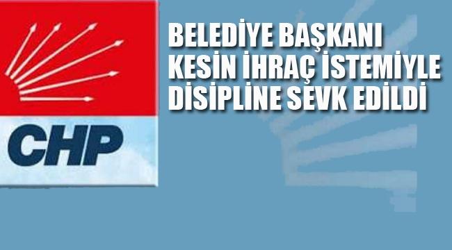 CHP'li Belediye Başkanı, Kesin İhraç İstemiyle Disipline Sevk Edildi