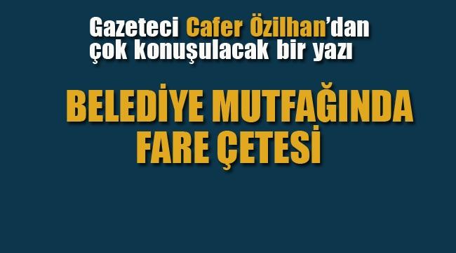 """Gazeteci Özilhan'dan Çok Konuşulacak Yazı! """"Belediye Mutfağında Fare Çetesi"""""""