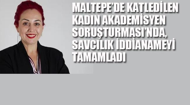 Maltepe'de Katledilen Kadın Akademisyen Soruşturması'nda, Savcılık İddianameyi Tamamladı