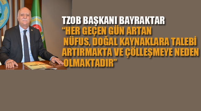 """TZOB Başkanı Bayraktar'dan, """"17 Haziran Dünya Çölleşme ve Kuraklıkla Mücadele Günü"""" Açıklaması"""