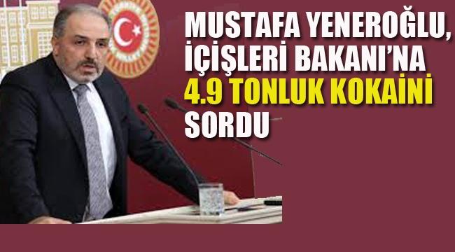 Yeneroğlu, İçişleri Bakanı Soylu'ya 4.9 Tonluk Kokaini Sordu!