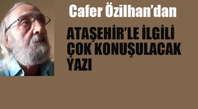 Cafer Özilhan'dan, Ataşehir'le İlgili Çok Konuşulacak Yazı