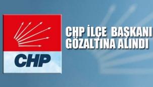 CHP İlçe Başkanı Gözaltına Alındı